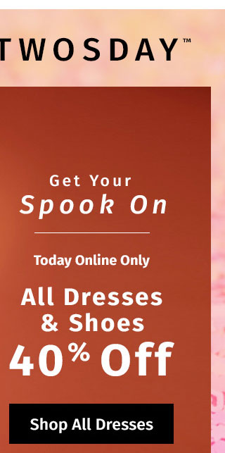 Today Online Only: All Dresses & Shoes 40% Off. Excludes sale category. SHOP ALL DRESSES