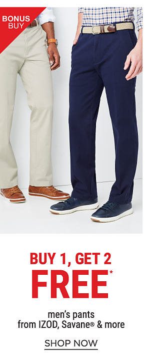 Bonus Buy - Buy 1, Get 2 free* men's pants from IZOD, Savane® & more. Shop Now.