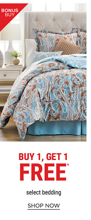 Bonus Buy - Buy 1, Get 1 free* select bedding. Shop Now.