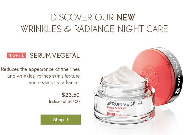 DISCOVER OUR NEW WRINKLES & RADIANCE NIGHT CARE