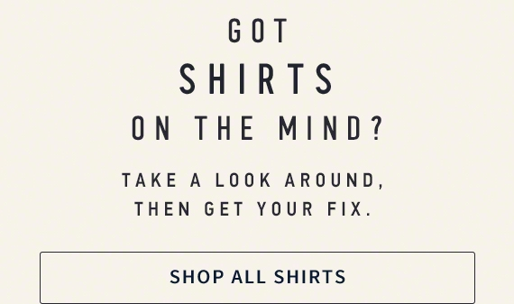GOT SHIRTS ON THE MIND? // SHOP ALL SHIRTS