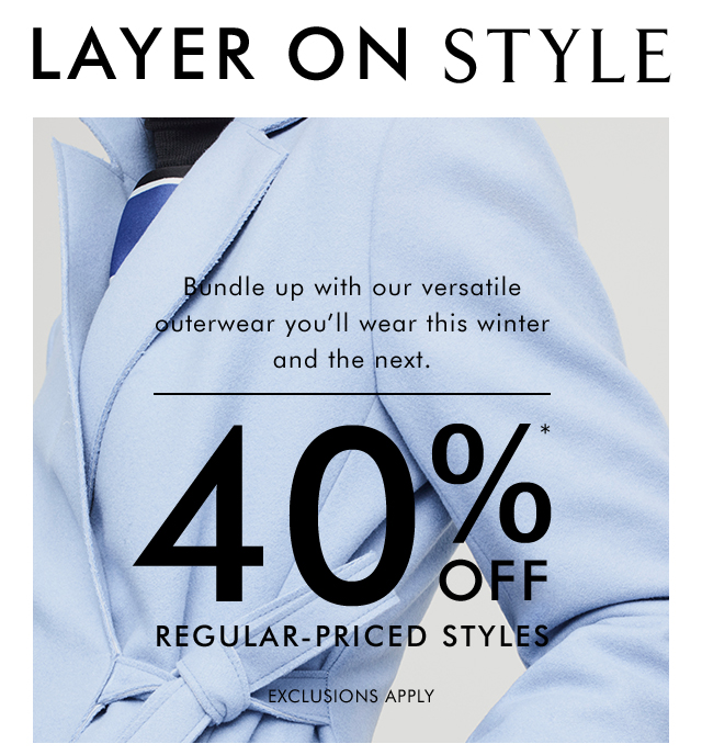 LAYER ON STYLE | 40%* OFF REGULAR-PRICED STYLES
