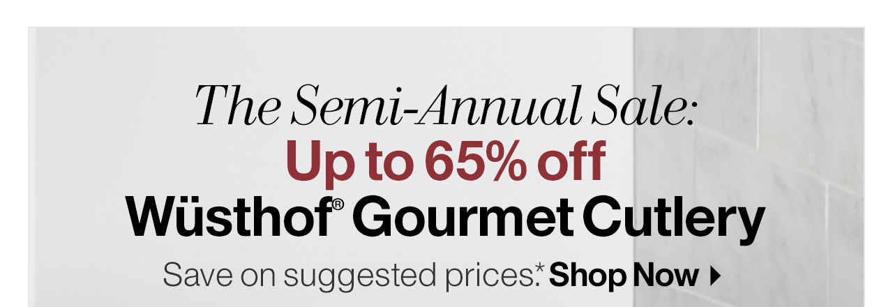 The Semi-Annual Sale: Up to 65% off Select Wüsthof® Gourmet Cutlery