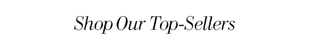 Shop Our Top-Sellers