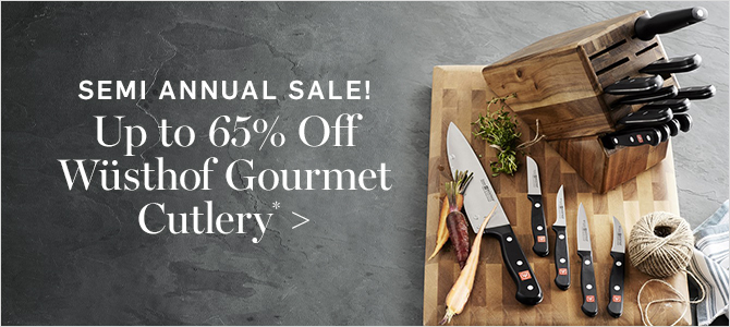 SEMI ANNUAL SALE! Up to 65% Off Wüsthof Gourmet Cutlery*