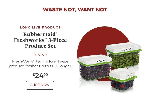 Waste not, want not | Rubbermaid(R) Freshworks™ 3-Piece Produce Set | FreshWorks™ technology keeps produce fresher up to 80% longer. | $24.99 | Shop Now