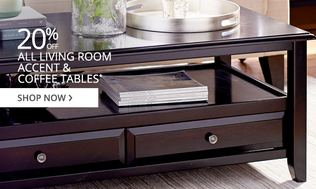 20% off all living room accent & coffee tables. Shop now.
