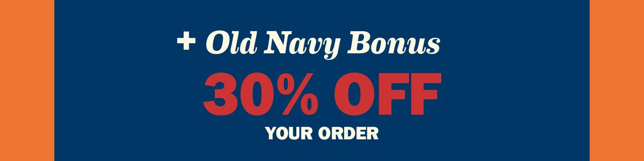 + Old Navy Bonus | 30% OFF YOUR ORDER