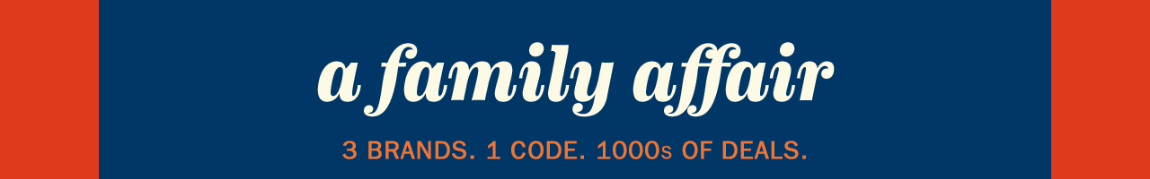 a family affair | 3 BRANDS. 1 CODE. 1000s OF DEALS.