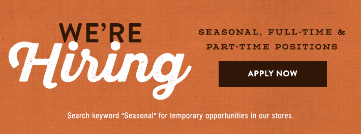 We&rsquore Hiring - Seasonal, Full-Time, and Part-Time Positions Available »