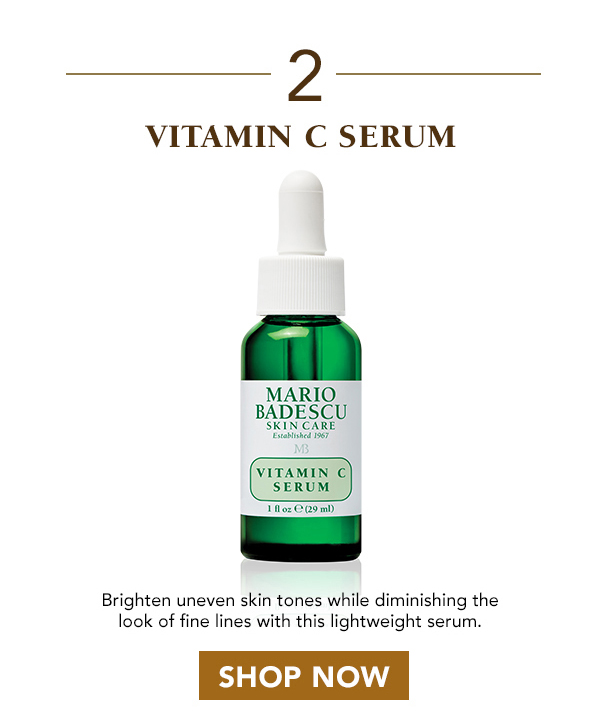 2. Vitamin C Serum - Brighten uneven skin tones while diminishing the look of fine lines with this lightweight serum.
