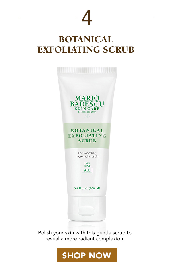 4. Botanical Exfoliating Scrub - Polish your skin with this gentle scrub to reveal a more radiant complexion.