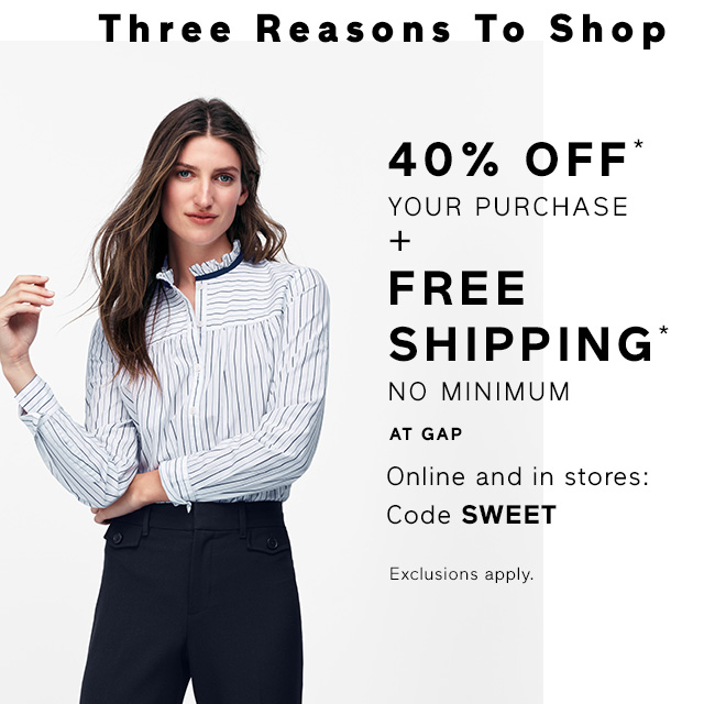 Three Reasons To Shop | 40% OFF* YOUR PURCHASE + FREE SHIPPING*