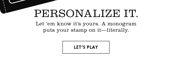 PERSONALIZE IT. | LET'S PLAY