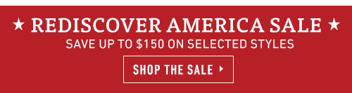 Rediscover America Sale. Save Up To $150 On Selected Styles. Shop The Sale >