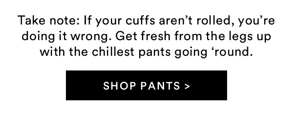 Pants | Shop Now