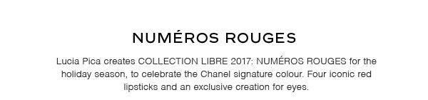 Lucia Pica creates COLLECTION LIBRE 2017: NUMÉROS ROUGES for the holiday season, to celebrate the Chanel signature colour. Four iconic red lipsticks and an exclusive creation for eyes.