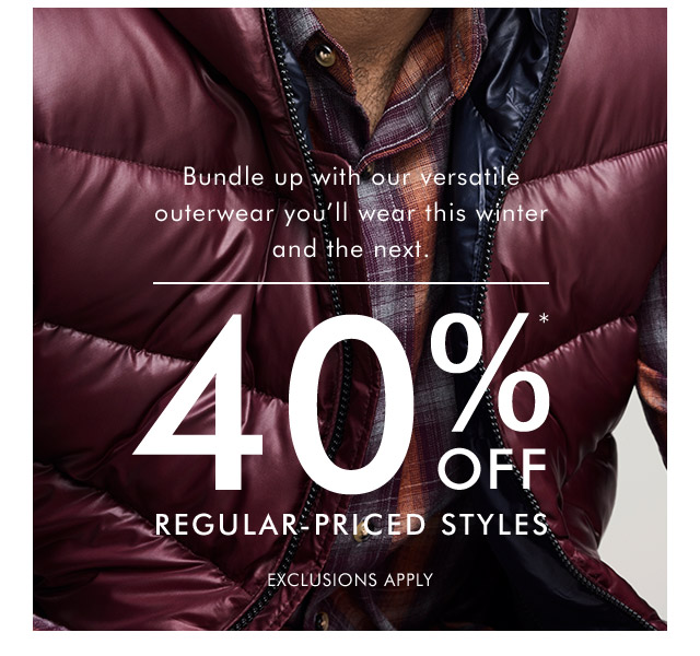 40% OFF* REGULAR-PRICED STYLES