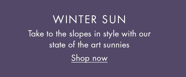 WINTER SUN - Take to the slopes in style with our state of the art sunnies. Show now