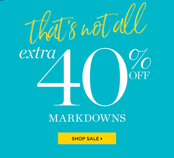 That's not all. Extra 40% off markdowns. Shop Sale