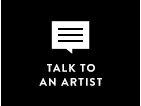 TALK TO AN ARTIST