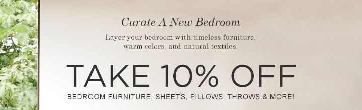 Curalate A New Bedroom: Take 10% Off Bedroom Furniture, Sheets Pillows, Throws & More! - SHOP NOW >