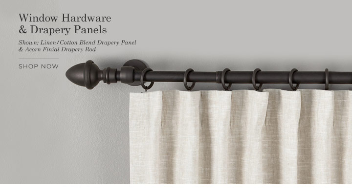 Window Hardware & Drapery Panels - SHOP NOW >