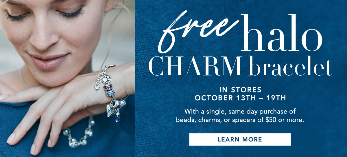 Free Halo Charm Bracelet - In stores - October Thirteen through Nineteen - With a single, same day purchase of beads, charms, or spacers of fifty dollars or more. - Learn More
