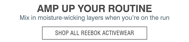 REEBOK ACTIVEWEAR | AMP UP YOUR ROUTINE
