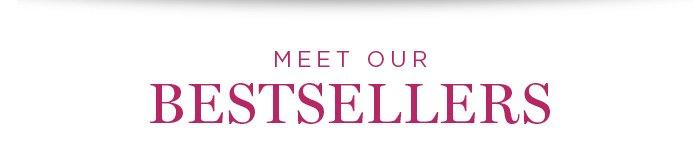 MEET OUR BESTSELLERS