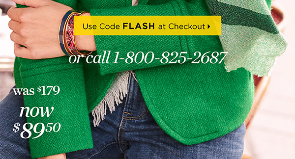 Get Fall's Best Jackets & Outerwear under $100! Use code FLASH at Checkout or call 1-800-825-2687