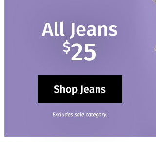 All Jeans $25. Excludes sale category. Shop Jeans