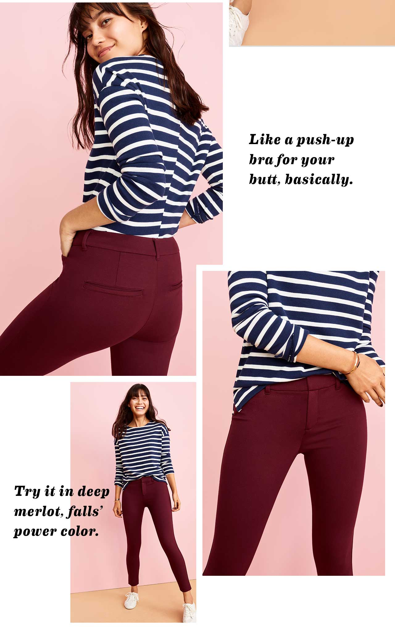 Like a push-up bra for your butt, basically. | Try it in deep merlot, falls' power color.