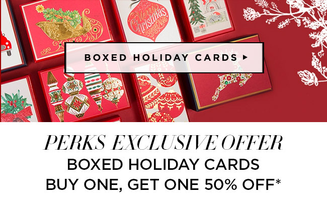 Perks Exclusive Offer:  									Boxed Holiday Cards - Buy one, get one 50% off