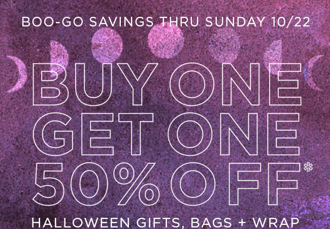 BOO-GO SAVINGS THRU SUNDAY, 10/22  									Buy One, Get One 50% Off  									Halloween gifts, bags & wrap