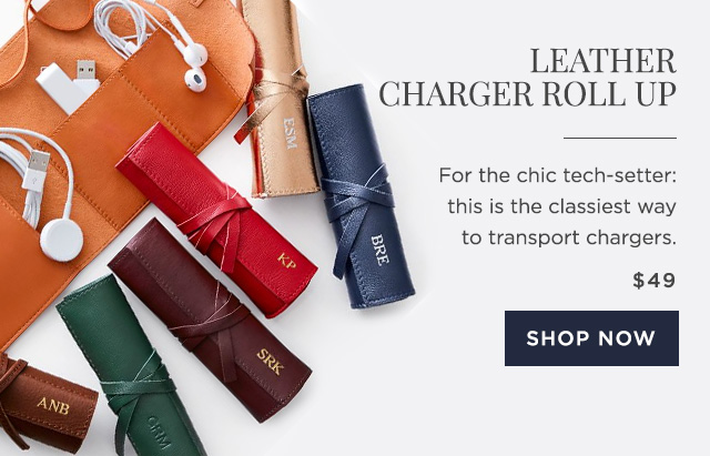 LEATHER CHARGER ROLL UP - For the chic tech-setter: this is the classiest way to transport chargers. - $49 - SHOP NOW