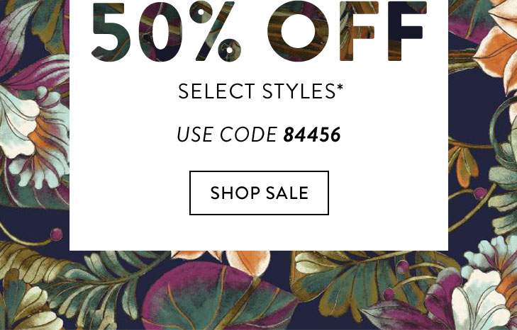 50% Off select styles* (Use code 84456). When the sale is over, enjoy $25 Off your purchase of $100 or more** (Use code 24351). »SHOP NOW