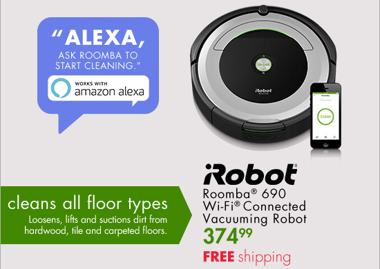 ALEXA, ASK ROOMBA TO START CLEANING WORKS WITH amazon alexa cleans all floor types Loosens, lifts and suctions dirt from hardwood, tile and carpeted floors. Roomba(R) 690 Wi-Fi(R) Connected Vacuuming Robot 374.99 Free shipping