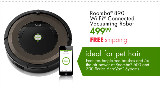 Roomba(R) 890 Wi-Fi(R) Connected Vacuuming Robot 499.99 FREE shipping ideal for pet hair Features tangle-free brushes and 5x the air power of Roomba(R) 600 and 700 Series AeroVac(TM) Systems.