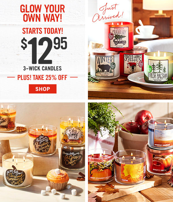 Glow your own way! Starts Today! $12.95 3-Wick Candles - plus! take 25% off - Shop