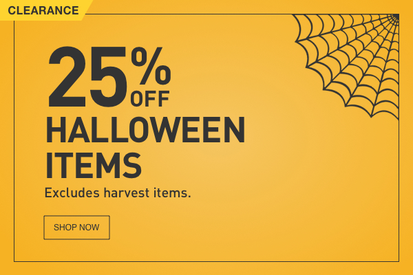 CLEARANCE. 25 PERCENT OFF HALLOWEEN ITEMS. Excludes harvest items.