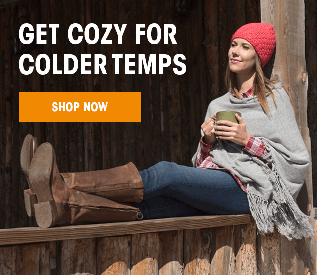 Get Cozy For Colder Temps - SHOP NOW