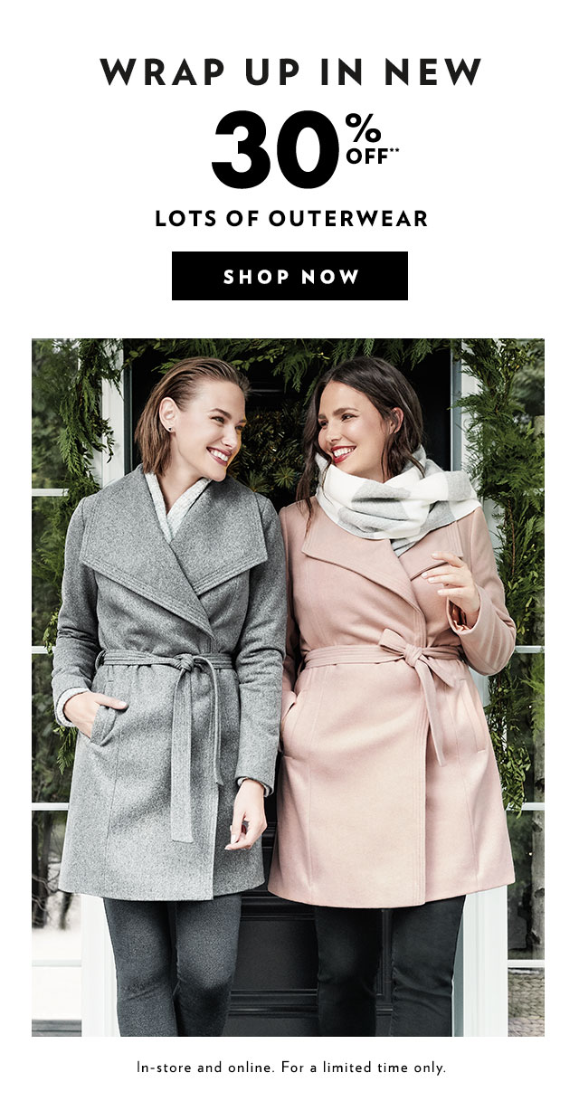 Wrap up in new 30% off** lots of outerwear In-store and online. For a limited time only.