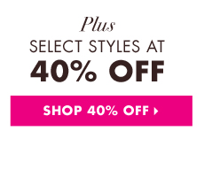 Plus Select Styles at 40% Off