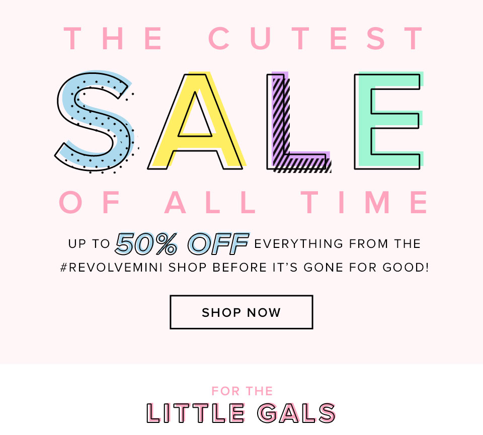 The Cutest Sale Of All Time. Up to 50% off everything from the #REVOLVEmini shop before it's gone for good! Shop Now