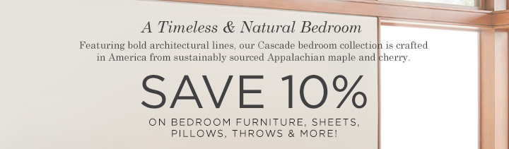 A Timeless & Natural Bedroom: Take 10% Off Bedroom Furniture, Sheets Pillows, Throws & More! - SHOP NOW >