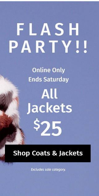 Online Only - Ends Saturday: All Jackets $25. Excludes sale category. SHOP COATS & JACKETS
