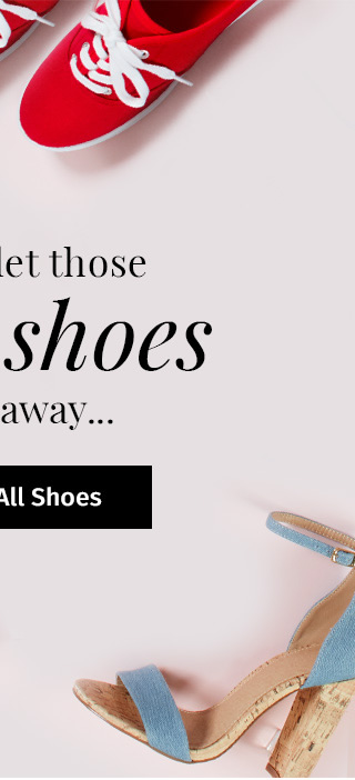 Don't let those cute shoes get away! SHOP ALL SHOES