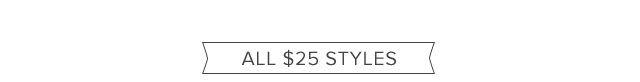 All $25 Styles