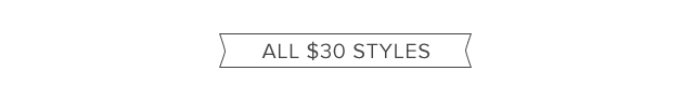 All $30 Styles